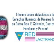 REDLACTRANS comparte el Informe sobre Violaciones a los Derechos Humanos de Mujeres Trans en Costa Rica, El Salvador, Guatemala, Honduras y Panamá