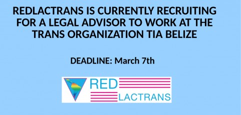 REDLACTRANS IS CURRENTLY RECRUITING FOR A LEGAL ADVISOR TO WORK AT THE TRANS ORGANIZATION TIA BELIZE